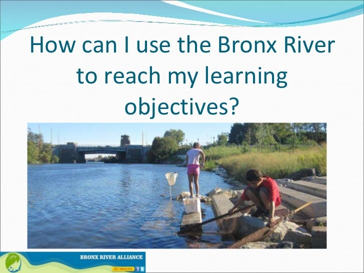How can I use the Bronx River to reach my learning objectives?