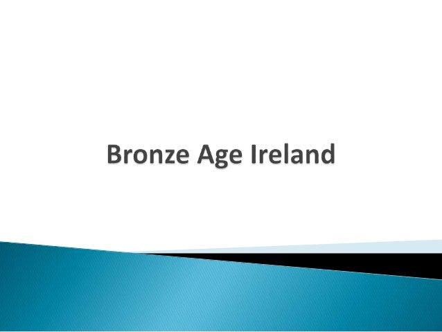 bronze age in ireland Bronze age people bronze age people iron age people: celts iron age people: celts ireland in the age of the tudors ireland in the age of the tudors.
