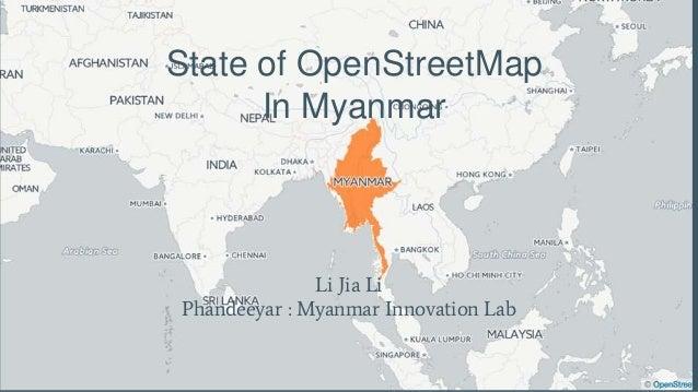State of OpenStreetMap In Myanmar Li Jia Li Phandeeyar : Myanmar Innovation Lab