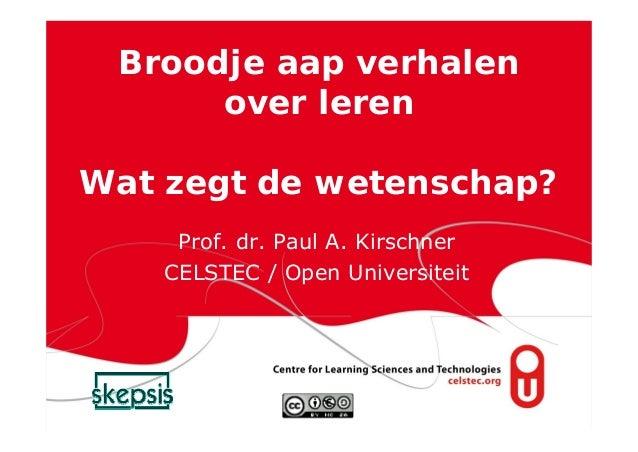 Broodje aap verhalen      over lerenWat zegt de wetenschap?     Prof. dr. Paul A. Kirschner    CELSTEC / Open Universiteit