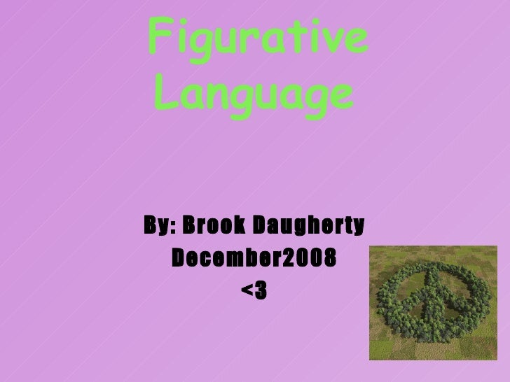 Figurative Language   By: Brook Daugherty December2008 <3