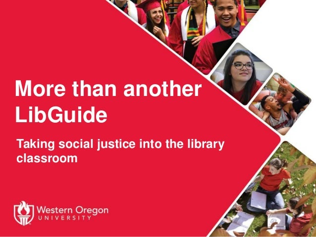 More than another LibGuide Taking social justice into the library classroom