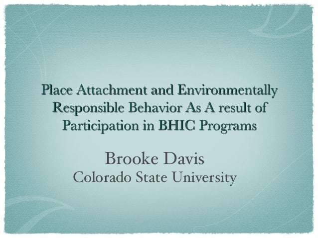 Place Attachment and Environmentally Responsible Behavior As A result of Participation in BHIC Programs  Brooke Davis ! Co...
