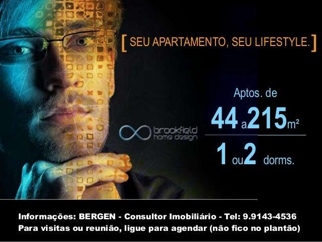 Aptos. de 44a215m² 1ou2 dorms. SEU APARTAMENTO, SEU LIFESTYLE. Informações: BERGEN - Consultor Imobiliário - Tel: 9.9143-4...