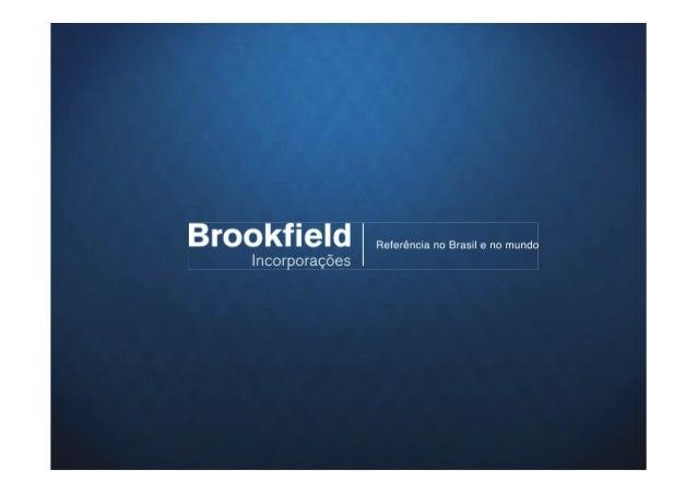 A Brookfield Incorporações     • Uma das maiores incorporadoras do país.     •      Presente no mercado imobiliário há mai...