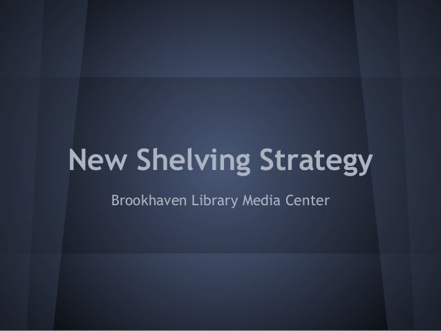 New Shelving StrategyBrookhaven Library Media Center