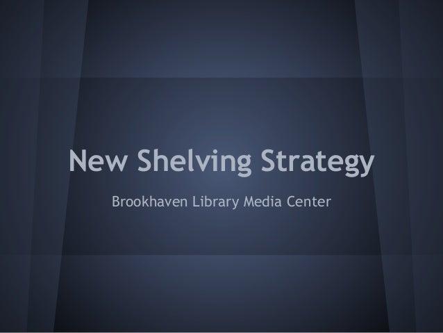 New Shelving StrategyBrookhaven Library Media Center