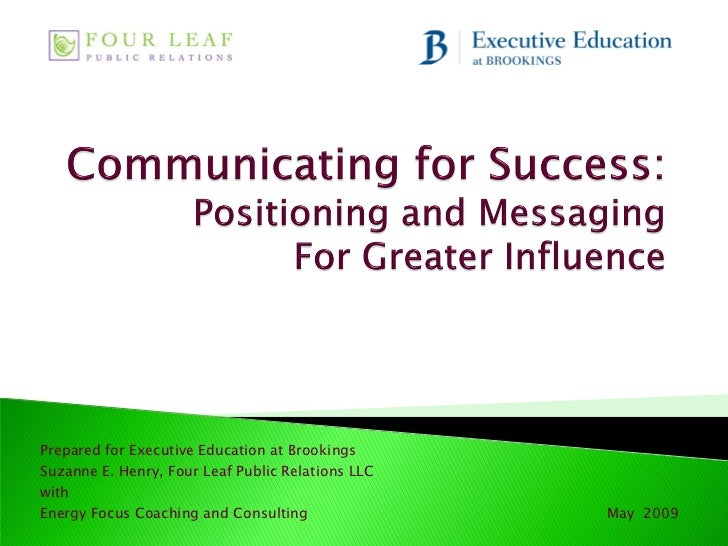 Prepared for Executive Education at BrookingsSuzanne E. Henry, Four Leaf Public Relations LLCwithEnergy Focus Coaching and...