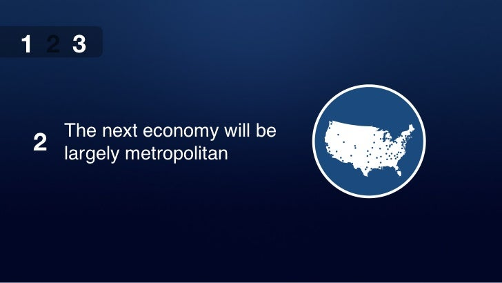 1 2 3    The next economy will be2   largely metropolitan