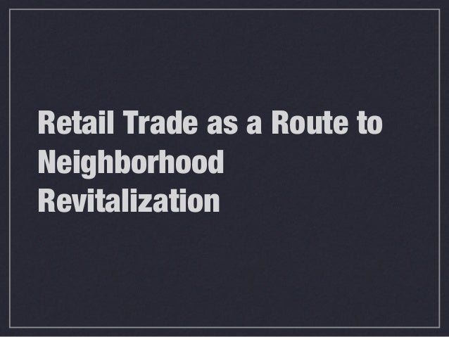 Retail Trade as a Route to Neighborhood Revitalization