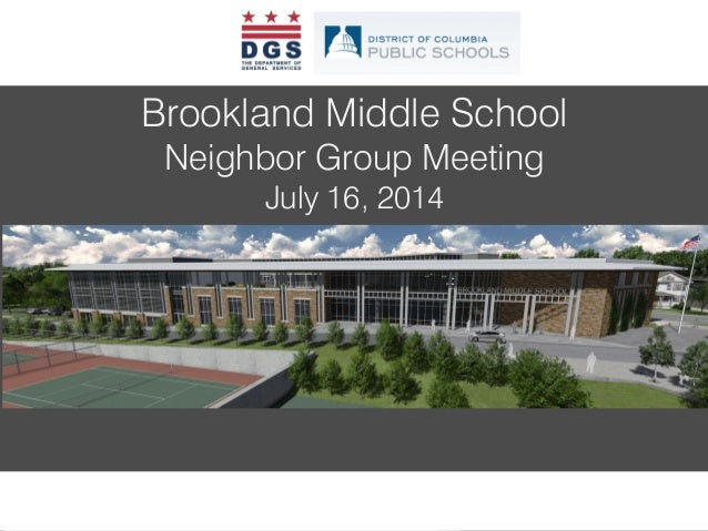BROOKLAND COMMUNITY MEETING – MARCH 23, 2013 Brookland Middle School Neighbor Group Meeting July 16, 2014