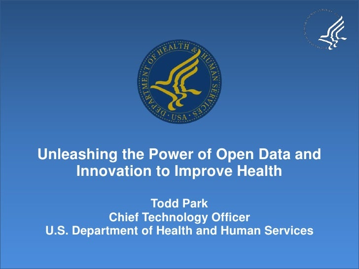 Unleashing the Power of Open Data and Innovation to Improve HealthTodd ParkChief Technology OfficerU.S. Department of Heal...