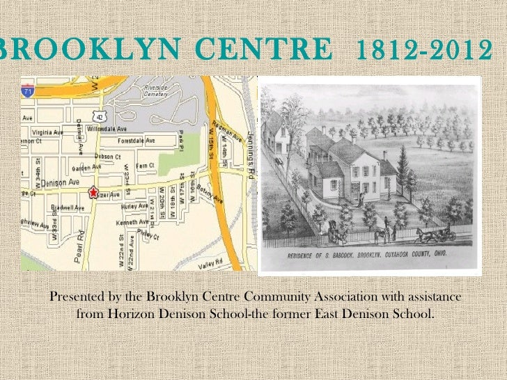 BROOKLYN CENTRE 1812-2012   Presented by the Brooklyn Centre Community Association with assistance       from Horizon Deni...