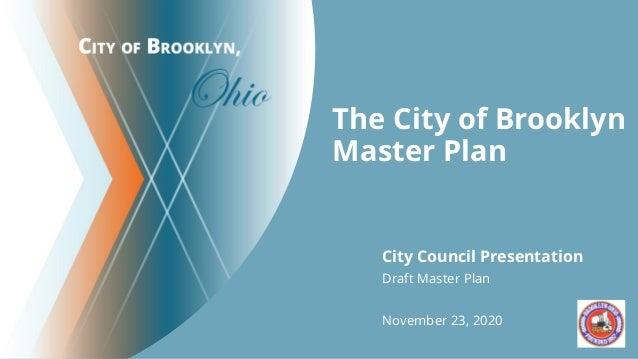 The City of Brooklyn Master Plan City Council Presentation Draft Master Plan November 23, 2020