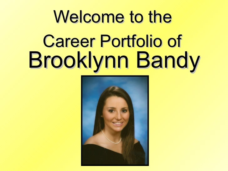 Brooklynn Bandy Welcome to the  Career Portfolio of