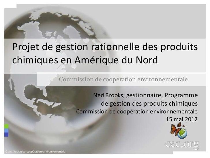 Projet de gestion rationnelle des produits    chimiques en Amérique du Nord                                     Commission...