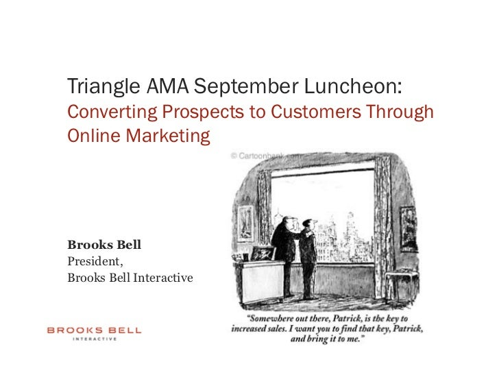 Triangle AMA September Luncheon: Converting Prospects to Customers Through Online Marketing     Brooks Bell President, Bro...