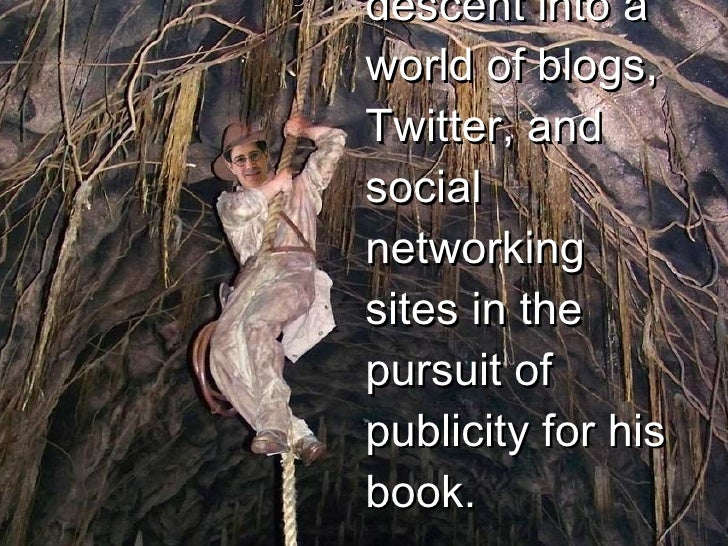 One man's descent into a world of blogs, Twitter, and social networking sites in the pursuit of publicity for his book.