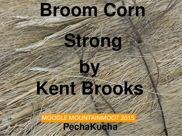 Broom Corn Strong by Kent Brooks PechaKucha