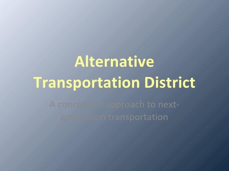 Alternative Transportation District A conceptual approach to next-generation transportation