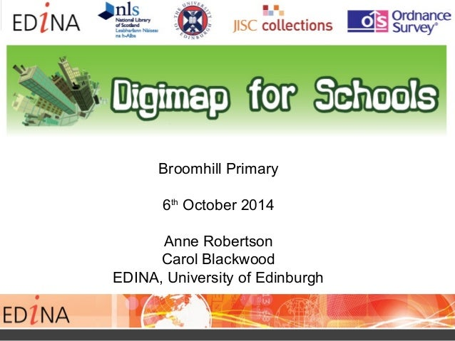 Broomhill Primary 6th October 2014 Anne Robertson Carol Blackwood EDINA, University of Edinburgh