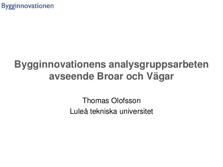 Bygginnovationens analysgruppsarbeten      avseende Broar och Vägar              Thomas Olofsson          Luleå tekniska u...