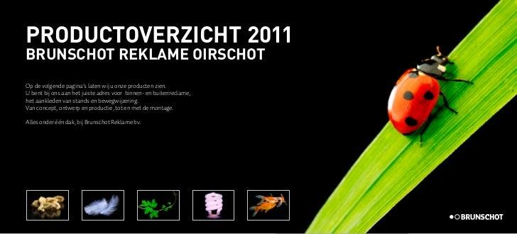 PRODUCTOVERZICHT 2011BRUNSCHOT REKLAME OIRSCHOTOp de volgende paginas laten wij u onze producten zien.U bent bij ons aan h...