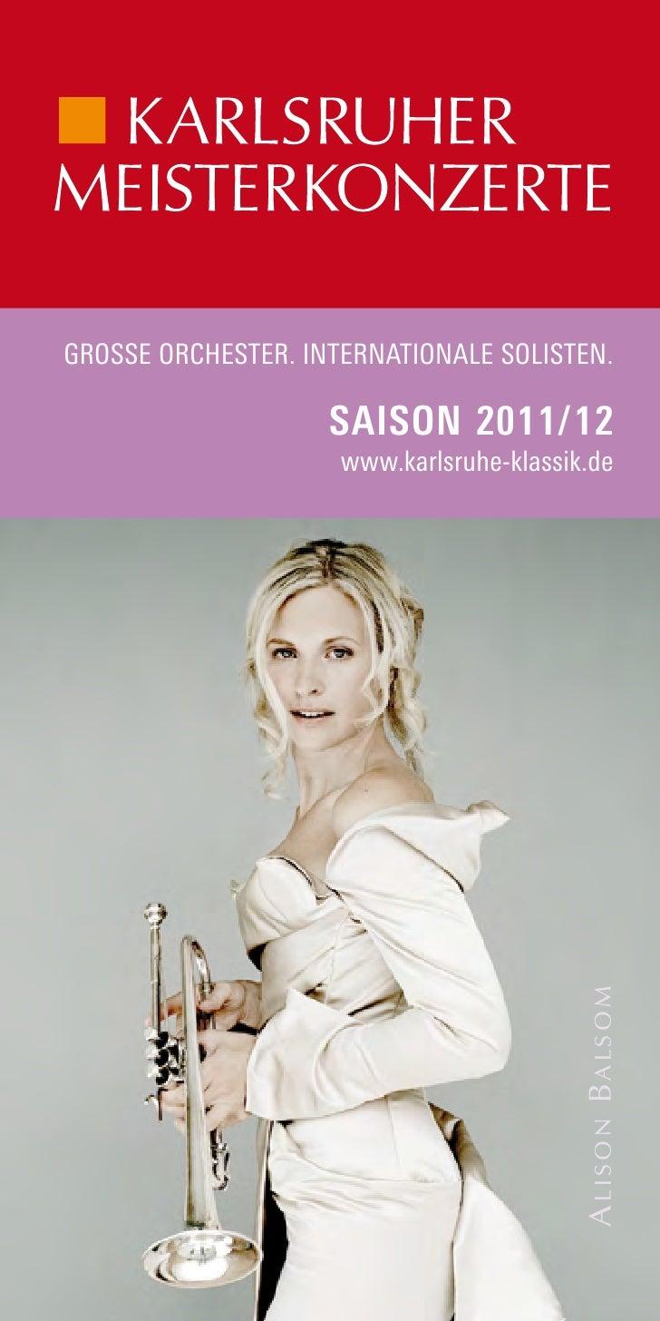 GROSSE ORCHESTER. INTERNATIONALE SOLISTEN.                    SAISON 2011/12                     www.karlsruhe-klassik.de ...