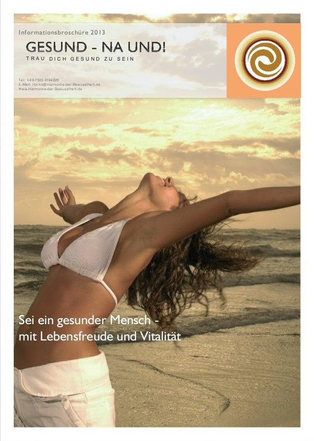 Informationsbroschüre 2013  TRAU DICH GESUND ZU SEIN  Tel: +49-7522-9744826 E-Mail: Heiko@Harmonie-der-Bewusstheit.de www....