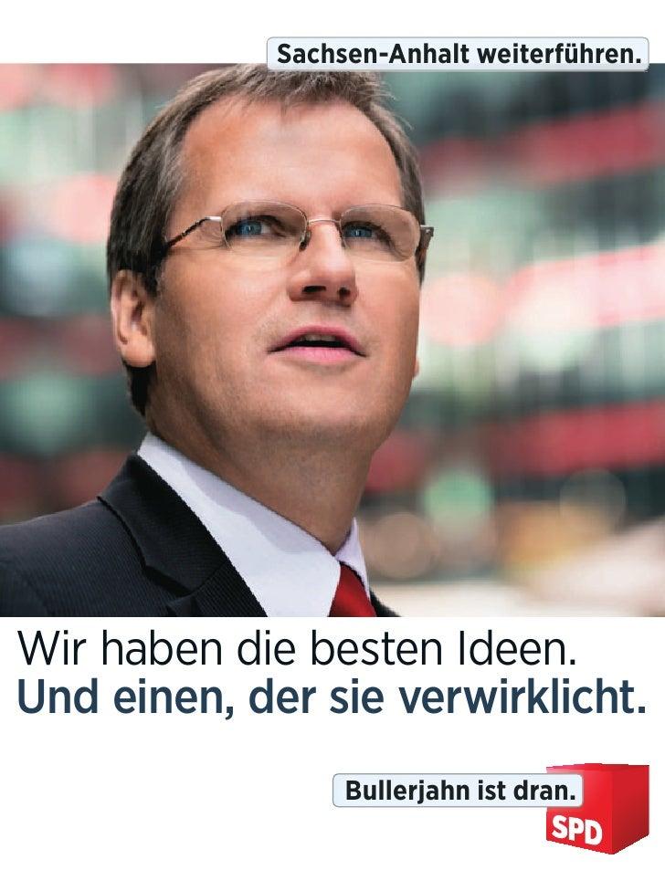 Sachsen-Anhalt weiterführen.Wir haben die besten Ideen.Und einen, der sie verwirklicht.                  Bullerjahn ist dr...