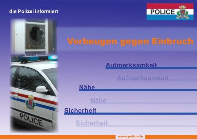 www.police.lu Aufmerksamkeit Nähe Sicherheit Aufmerksamkeit Nähe Sicherheit Vorbeugen gegen Einbruch die Polizei informiert