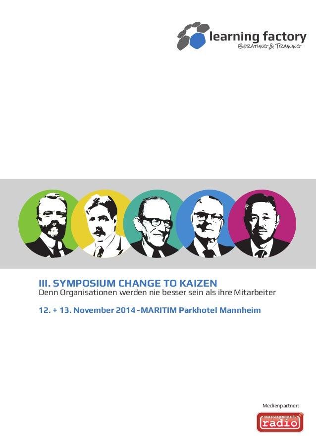 III. SYMPOSIUM CHANGE TO KAIZEN Denn Organisationen werden nie besser sein als ihre Mitarbeiter 12. + 13. November 2014-MA...