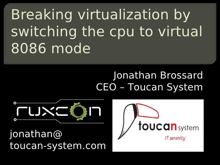 Breaking virtualization byswitching the cpu to virtual8086 mode                  Jonathan Brossard               CEO – Tou...