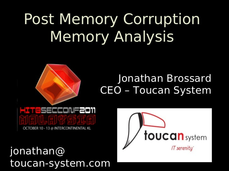 Post Memory Corruption     Memory Analysis                  Jonathan Brossard               CEO – Toucan Systemjonathan@to...