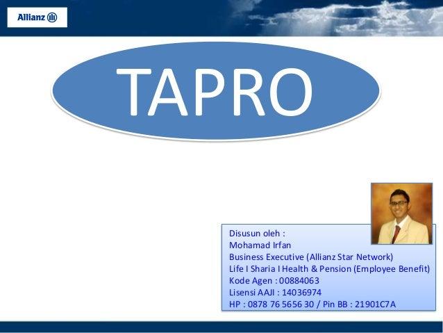 TAPRO Disusun oleh : Mohamad Irfan Business Executive (Allianz Star Network) Life I Sharia I Health & Pension (Employee Be...