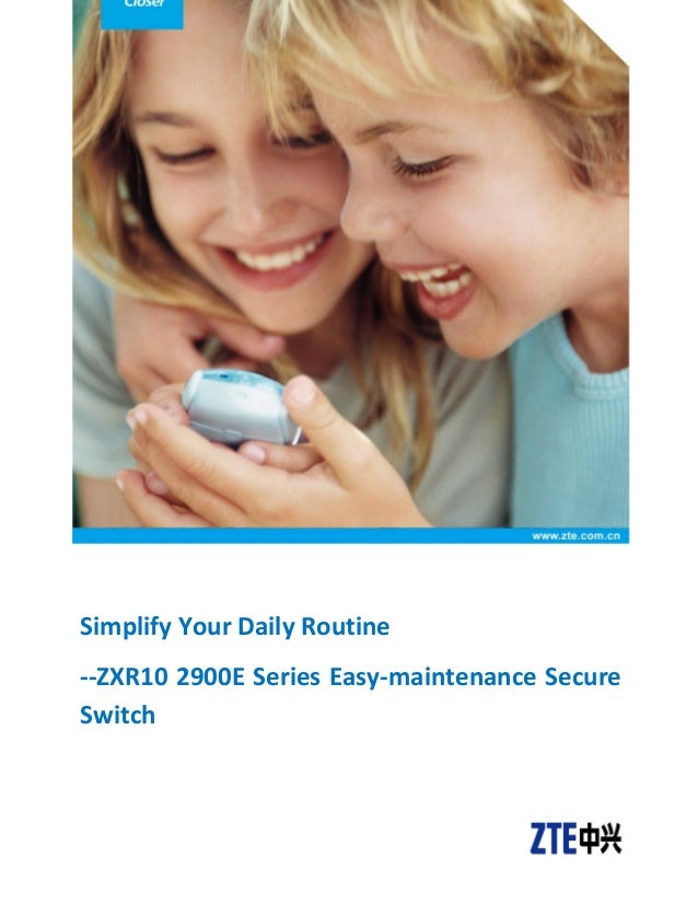 Simplify Your Daily Routine --ZXR10 2900E Series Easy-maintenance Secure Switch