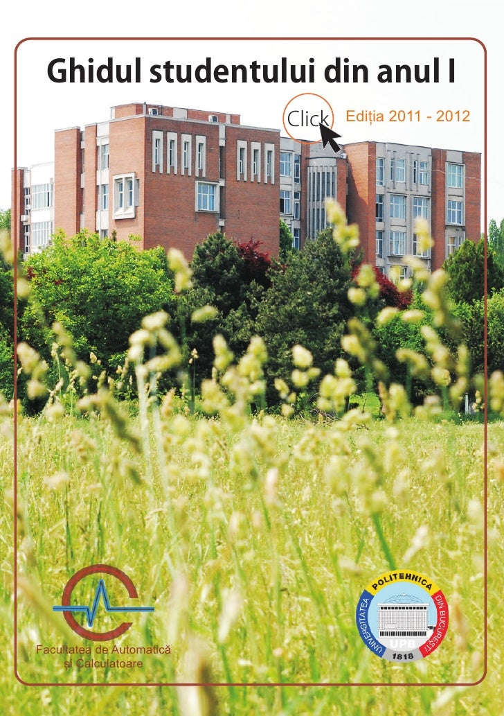 Ghidul studentului din anul I                           Click   Ediția 2011 - 2012Facultatea de Automatică     și Calculat...