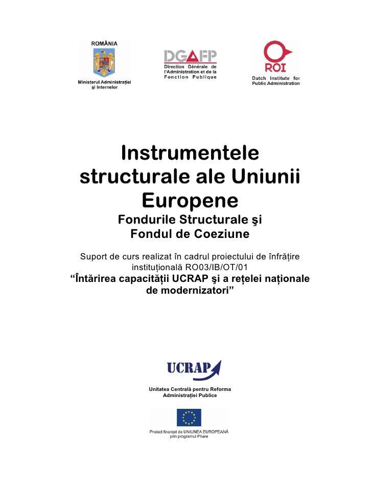 Instrumentele  structurale ale Uniunii        Europene            Fondurile Structurale şi              Fondul de Coeziune...