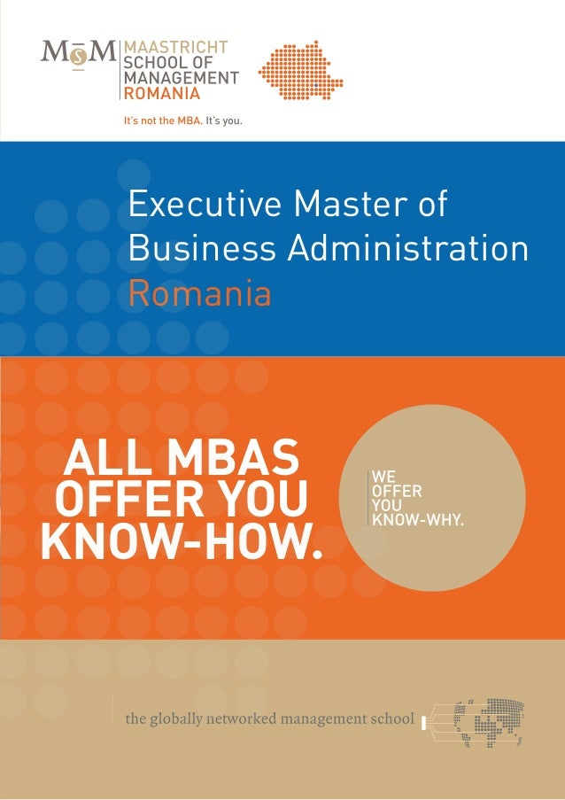 Executive Master of  Business Administration  Romania All MBAsoffer youKnow-How.                  It's not the MBA. It's y...
