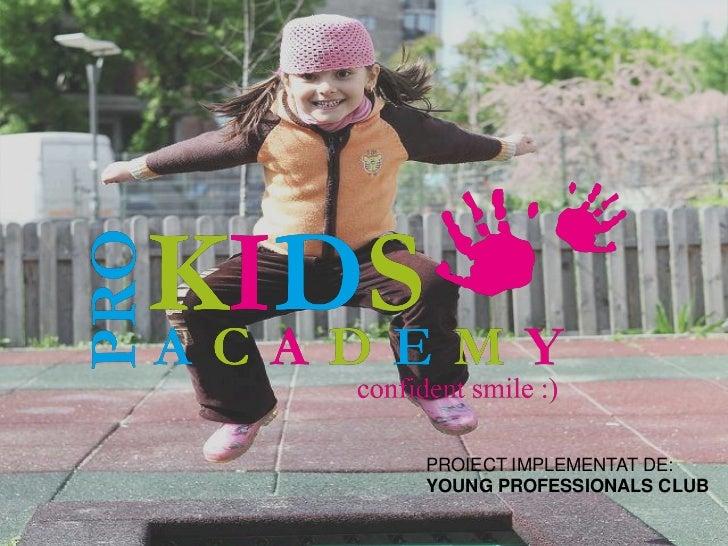 PROIECT IMPLEMENTAT DE:YOUNG PROFESSIONALS CLUB
