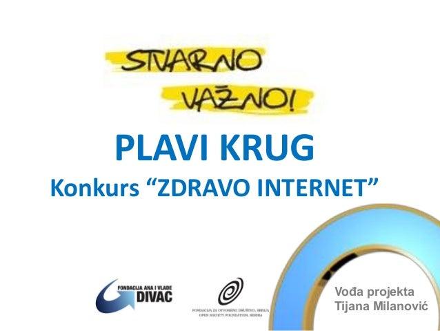 "PLAVI KRUG Konkurs ""ZDRAVO INTERNET"" Vođa projekta Tijana Milanović"