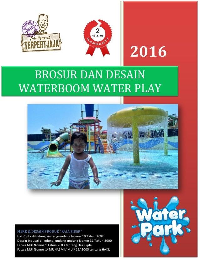 """2016 BROSUR DAN DESAIN WATERBOOM WATER PLAY MERK & DESAIN PRODUK """"RAJA FIBER"""" Hak Cipta dilindungi undang-undang Nomor 19 ..."""