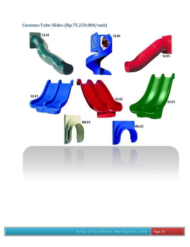 h t t p : / / r a j a f i b e r . w o r d p r e s s . c o m Page 19 Customs Tube Slides (Rp.75.250.000/unit)