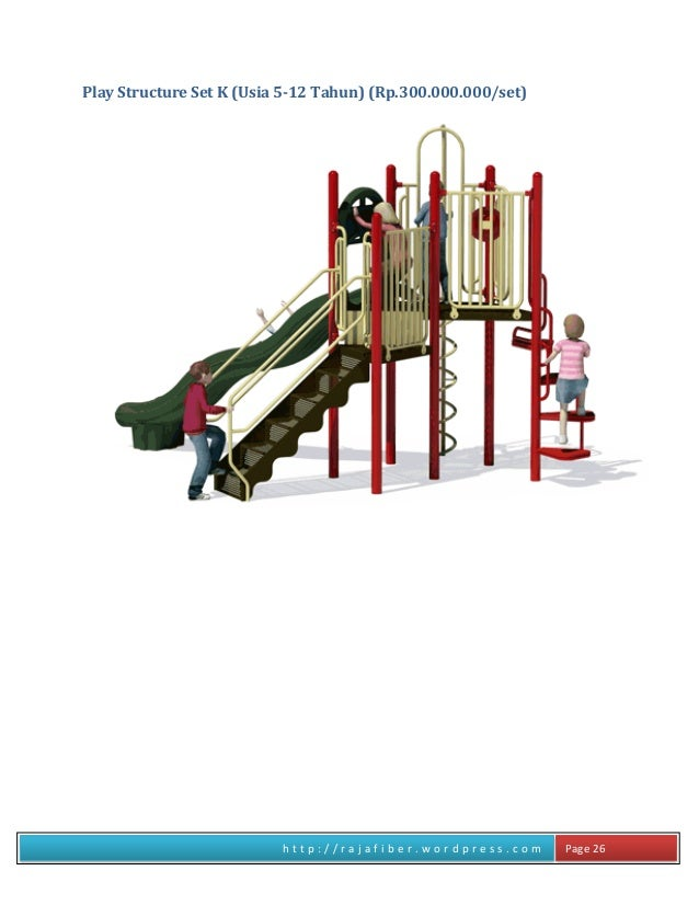 h t t p : / / r a j a f i b e r . w o r d p r e s s . c o m Page 26 Play Structure Set K (Usia 5-12 Tahun) (Rp.300.000.000...