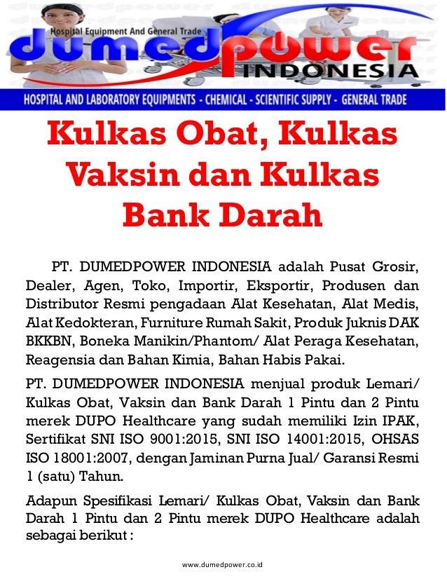 www.dumedpower.co.id Kulkas Obat, Kulkas Vaksin dan Kulkas Bank Darah PT. DUMEDPOWER INDONESIA adalah Pusat Grosir, Dealer...