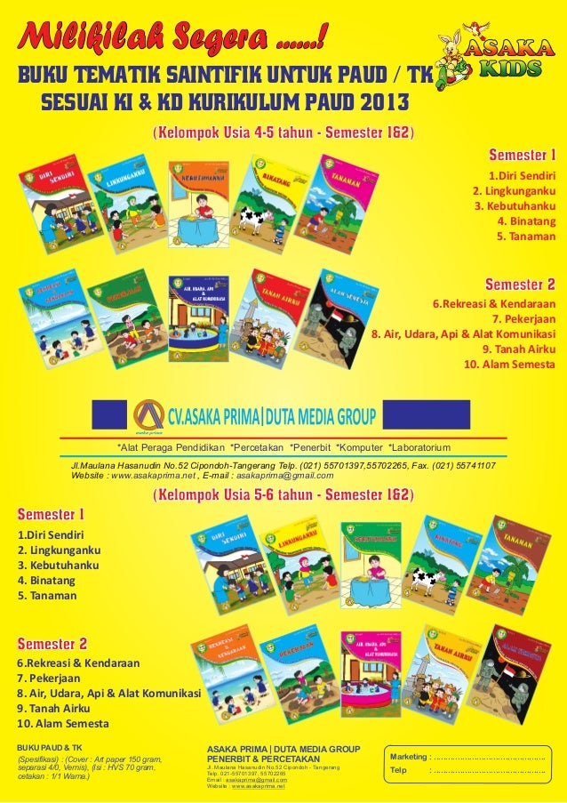 Milikilah Segera ......! Buku Tematik Saintifik Untuk PAUD / TK Sesuai KI & KD Kurikulum PAUD 2013 Jl.Maulana Hasanudin No...