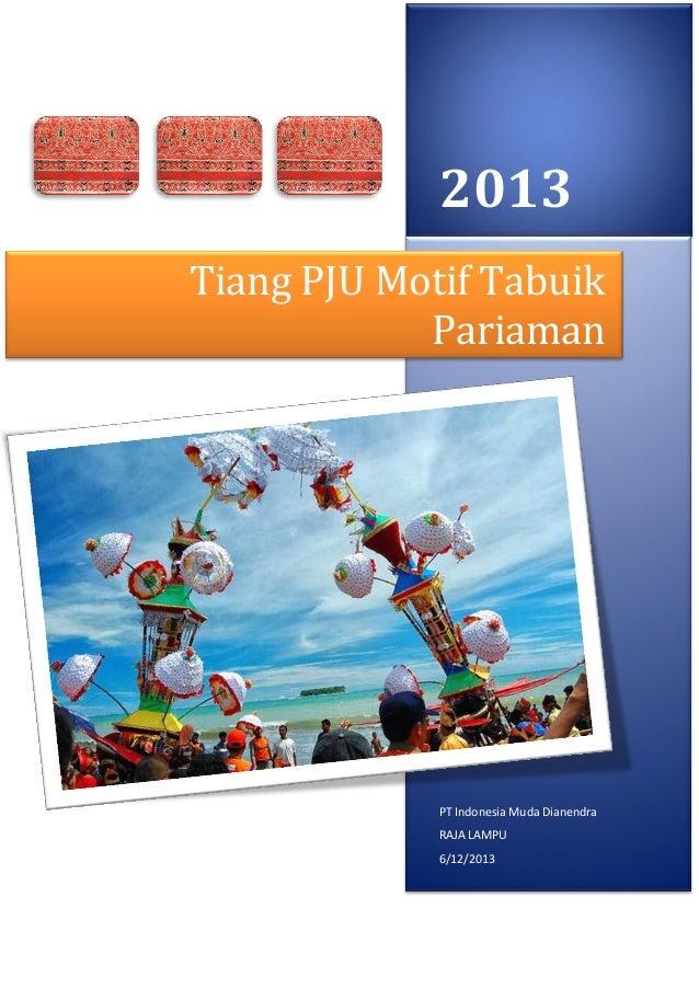 2013PT Indonesia Muda DianendraRAJA LAMPU6/12/2013Tiang PJU Motif TabuikPariaman