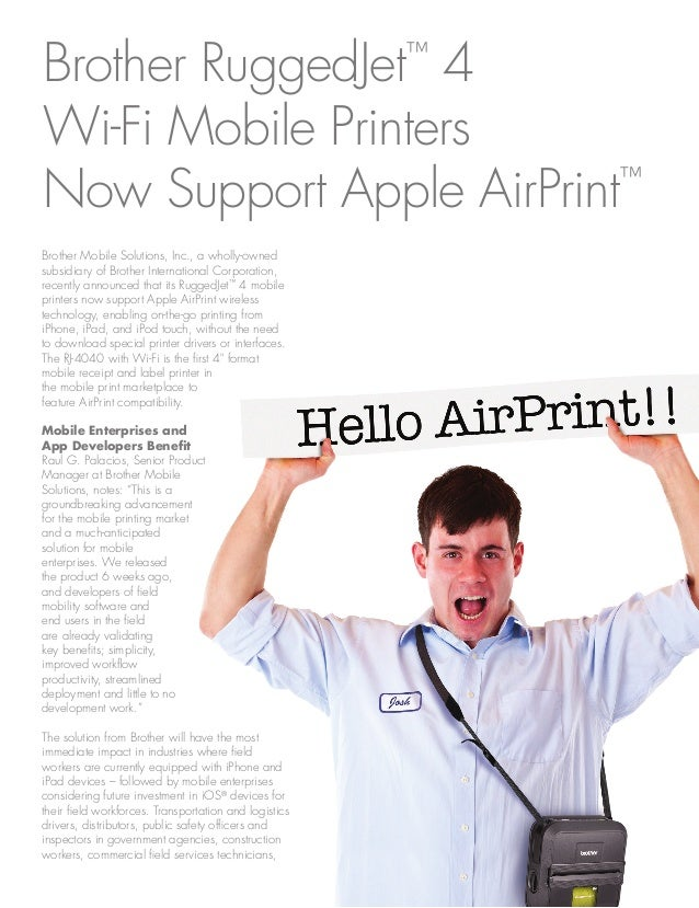Brother RuggedJet™ 4 Wi-Fi Mobile Printers Now Support Apple AirPrint™ Brother Mobile Solutions, Inc., a wholly-owned subs...