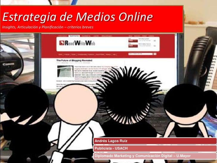 Estrategia de Medios Online Insights, Articulación y Planificación – criterios breves                                     ...