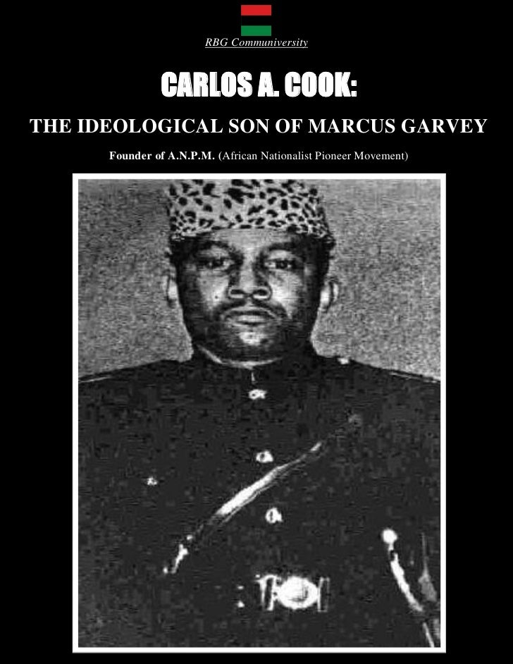 RBG Communiversity                CARLOS A. COOK:THE IDEOLOGICAL SON OF MARCUS GARVEY      Founder of A.N.P.M. (African Na...